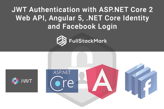 JWT Authentication with ASP NET Core 2 Web API, Angular 5,  NET Core