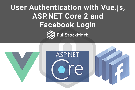 User Authentication with Vue js, ASP NET Core 2 and Facebook Login