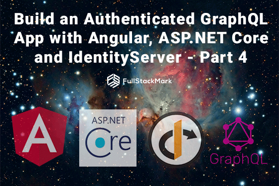 Build an Authenticated GraphQL App with Angular, ASP.NET Core and IdentityServer - Part 4